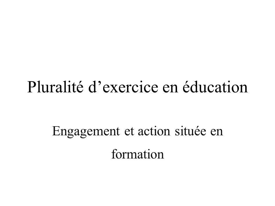 Pluralité dexercice en éducation Engagement et action située en formation