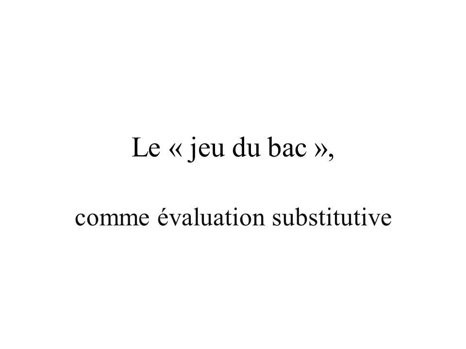 Le « jeu du bac », comme évaluation substitutive