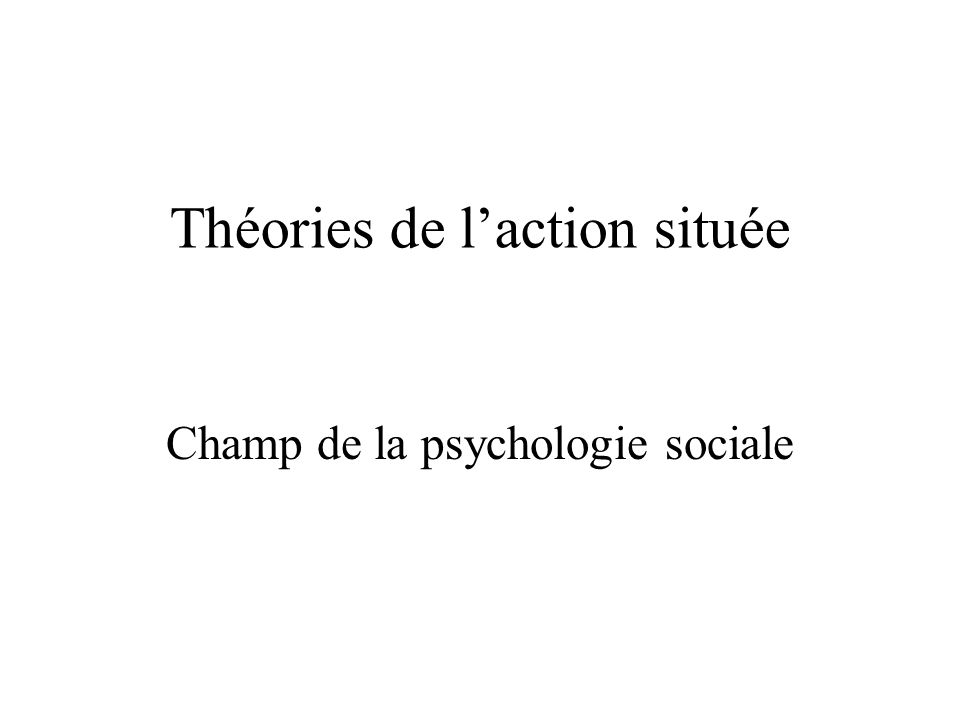 Théories de laction située Champ de la psychologie sociale