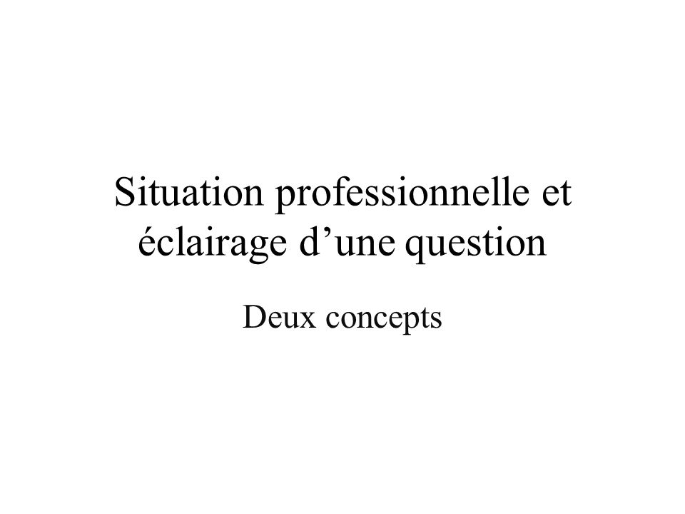 Situation professionnelle et éclairage dune question Deux concepts
