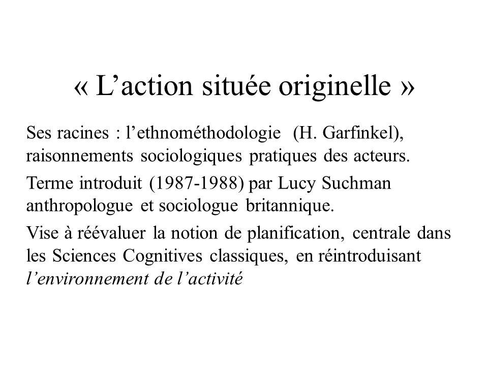 « Laction située originelle » Ses racines : lethnométhodologie (H. Garfinkel), raisonnements sociologiques pratiques des acteurs. Terme introduit (198