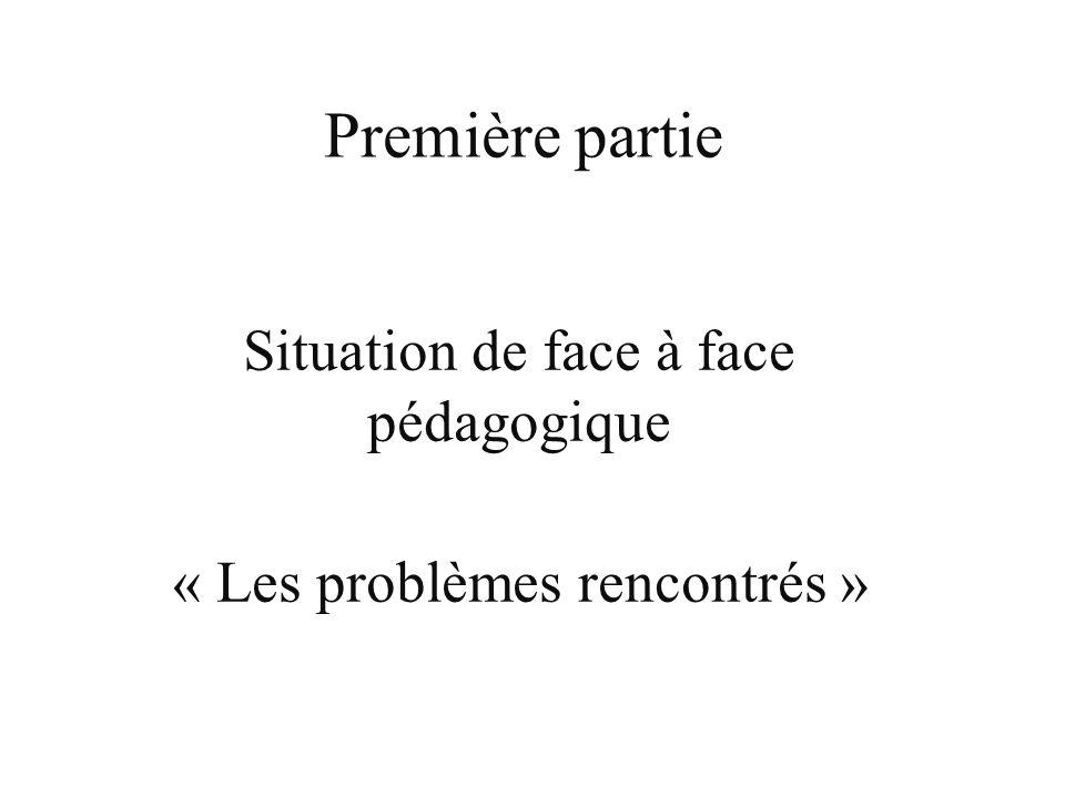 Première partie Situation de face à face pédagogique « Les problèmes rencontrés »