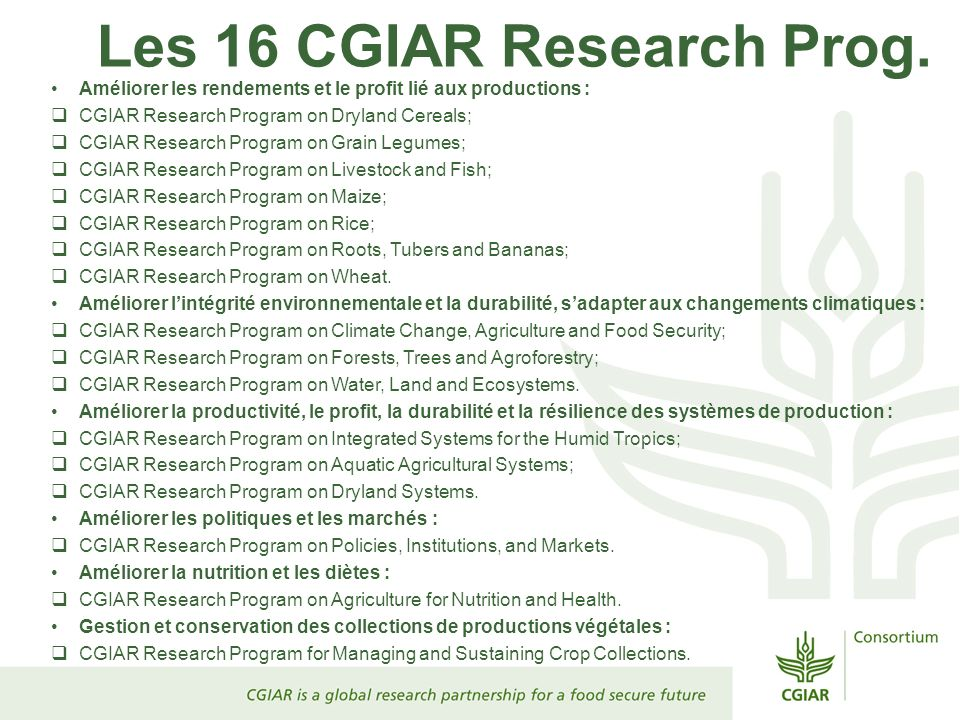 Les 16 CGIAR Research Prog. Améliorer les rendements et le profit lié aux productions : CGIAR Research Program on Dryland Cereals; CGIAR Research Prog