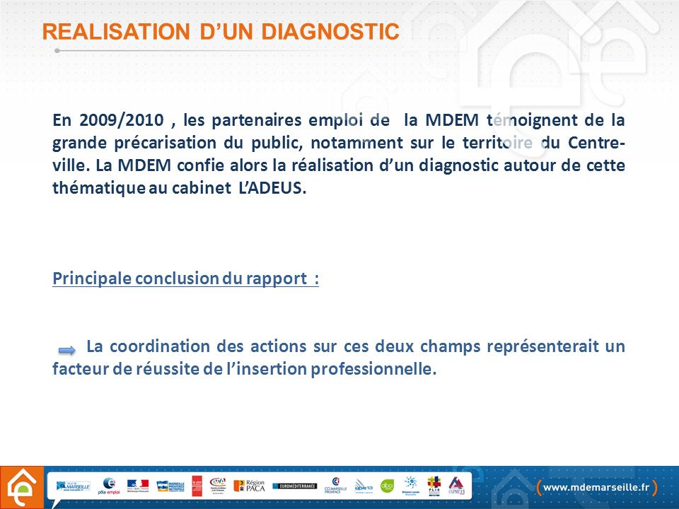 REALISATION DUN DIAGNOSTIC En 2009/2010, les partenaires emploi de la MDEM témoignent de la grande précarisation du public, notamment sur le territoir