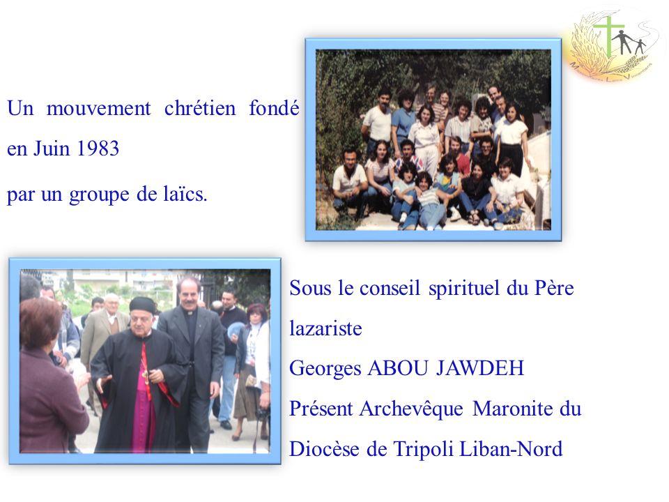 Un mouvement chrétien fondé en Juin 1983 par un groupe de laïcs. Sous le conseil spirituel du Père lazariste Georges ABOU JAWDEH Présent Archevêque Ma