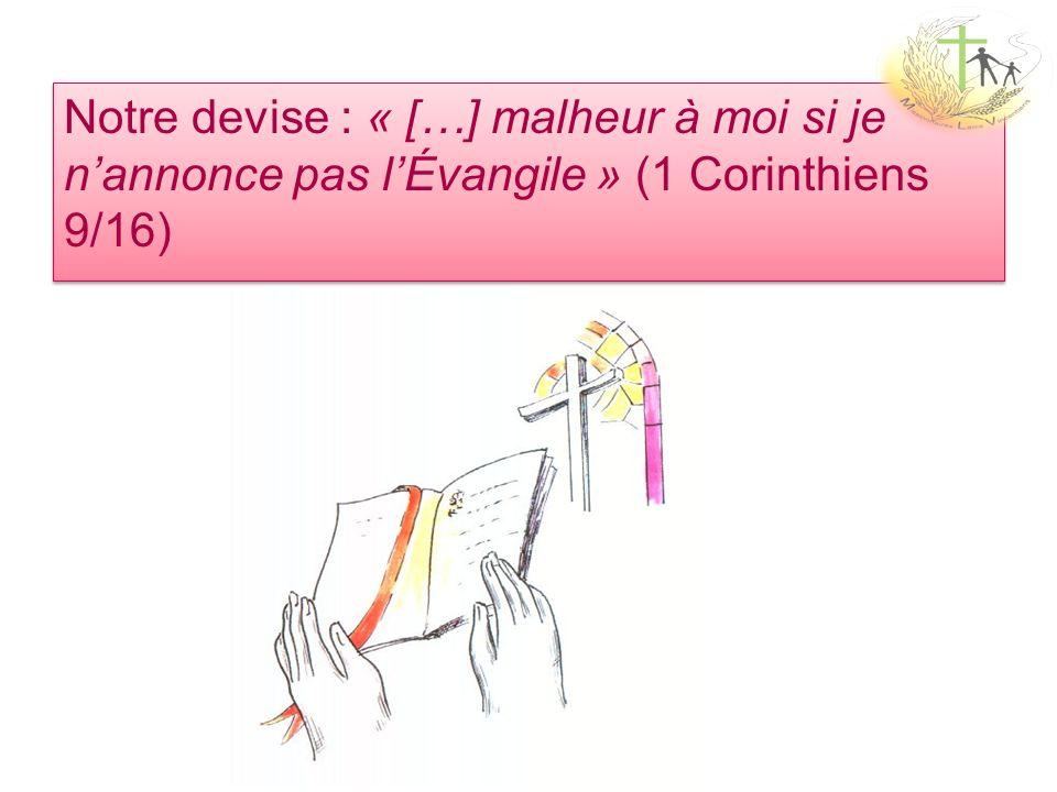 Notre devise : « […] malheur à moi si je nannonce pas lÉvangile » (1 Corinthiens 9/16)