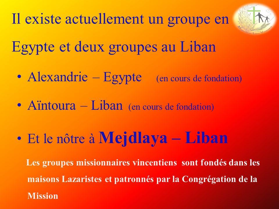 Alexandrie – Egypte (en cours de fondation) Aïntoura – Liban (en cours de fondation) Et le nôtre à Mejdlaya – Liban Les groupes missionnaires vincentiens sont fondés dans les maisons Lazaristes et patronnés par la Congrégation de la Mission Il existe actuellement un groupe en Egypte et deux groupes au Liban