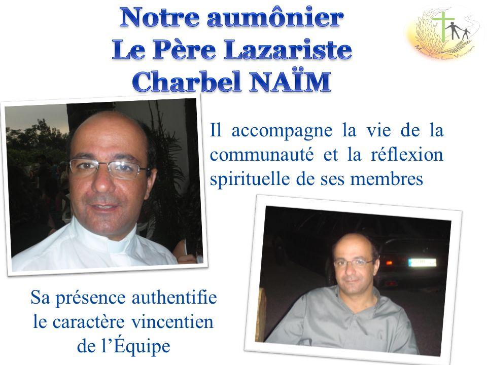 Il accompagne la vie de la communauté et la réflexion spirituelle de ses membres Sa présence authentifie le caractère vincentien de lÉquipe