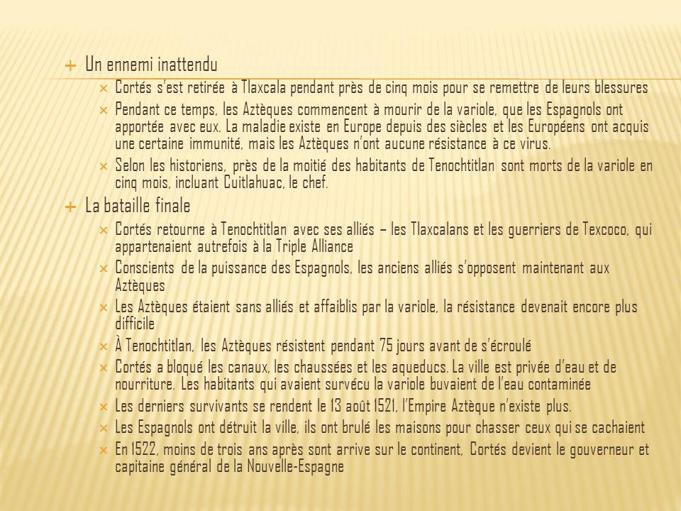 Un ennemi inattendu Cortés sest retirée à Tlaxcala pendant près de cinq mois pour se remettre de leurs blessures Pendant ce temps, les Aztèques commen