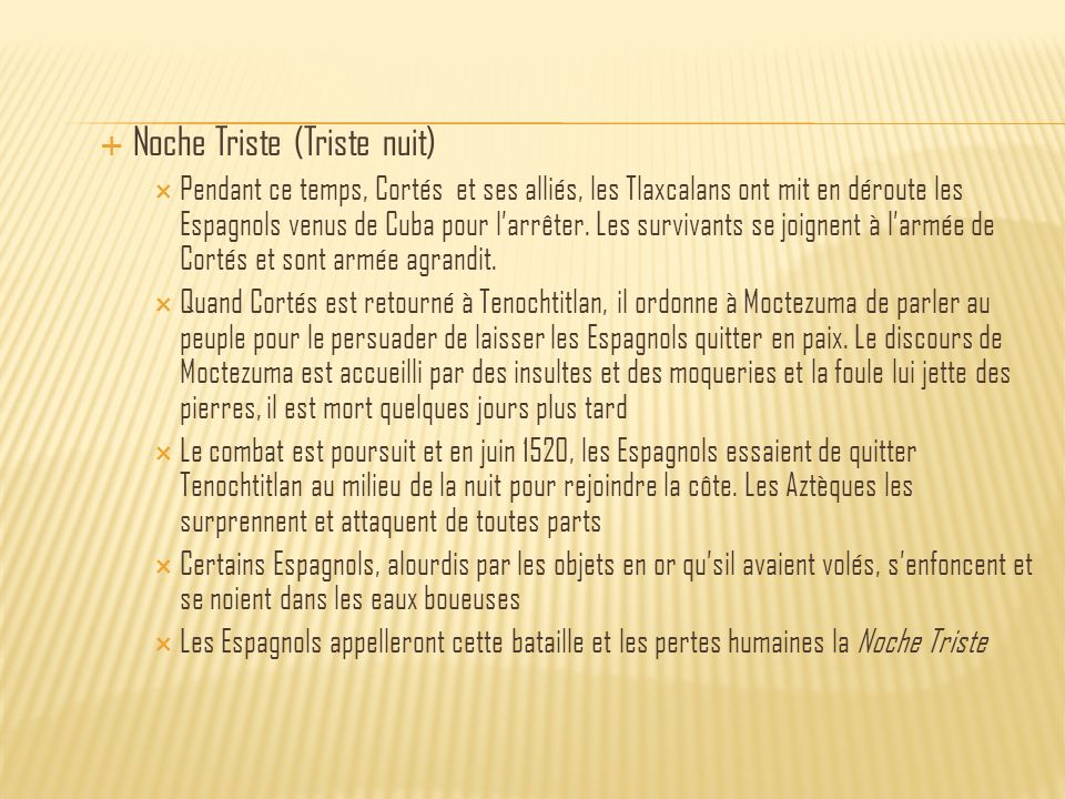Un ennemi inattendu Cortés sest retirée à Tlaxcala pendant près de cinq mois pour se remettre de leurs blessures Pendant ce temps, les Aztèques commencent à mourir de la variole, que les Espagnols ont apportée avec eux.