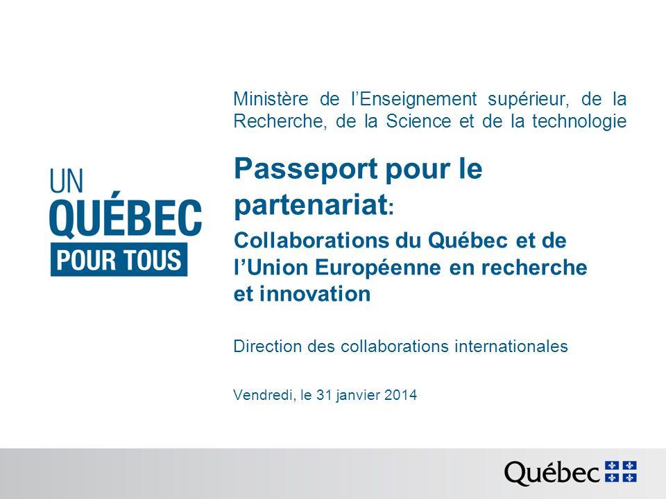 Ministère de lEnseignement supérieur, de la Recherche, de la Science et de la technologie Passeport pour le partenariat : Collaborations du Québec et