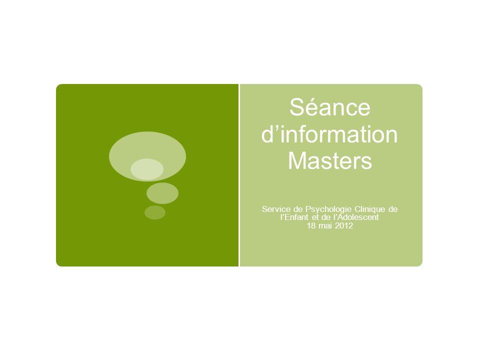 Séance dinformation Masters Service de Psychologie Clinique de lEnfant et de lAdolescent 18 mai 2012