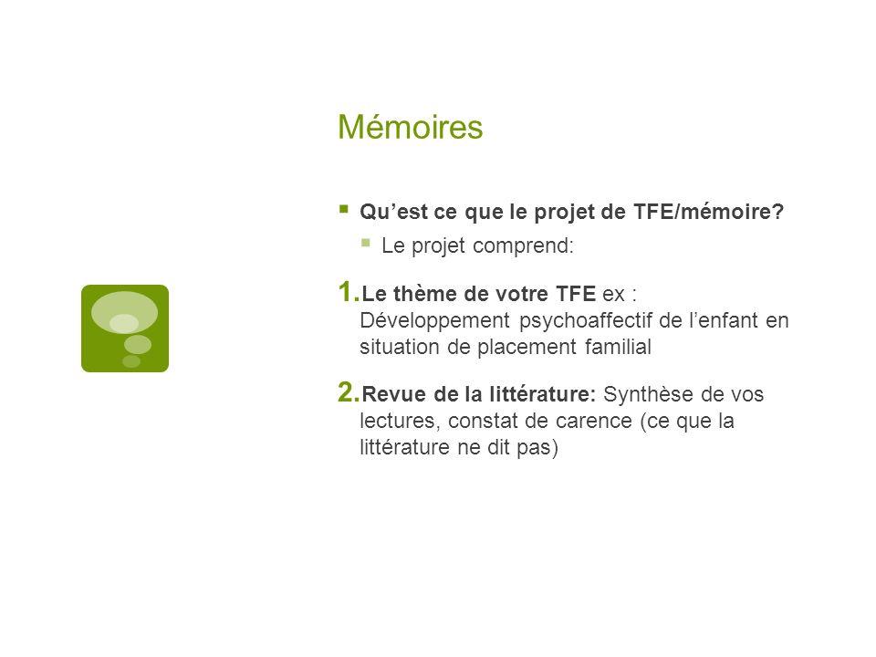 Mémoires Quest ce que le projet de TFE/mémoire? Le projet comprend: Le thème de votre TFE ex : Développement psychoaffectif de lenfant en situation de