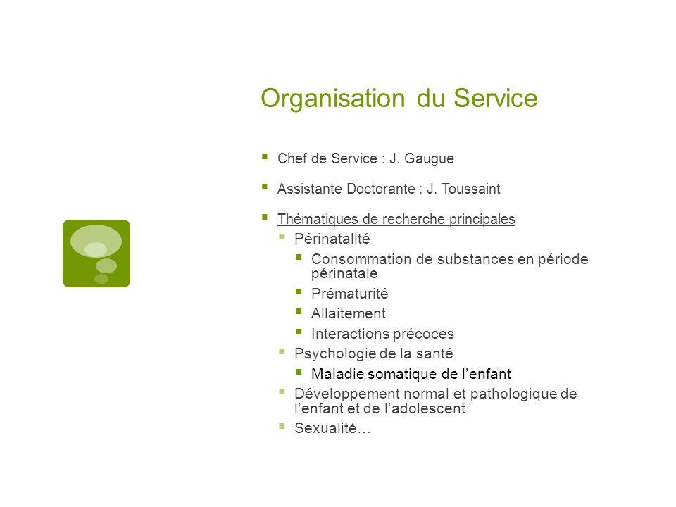 Organisation du Service Chef de Service : J. Gaugue Assistante Doctorante : J. Toussaint Thématiques de recherche principales Périnatalité Consommatio