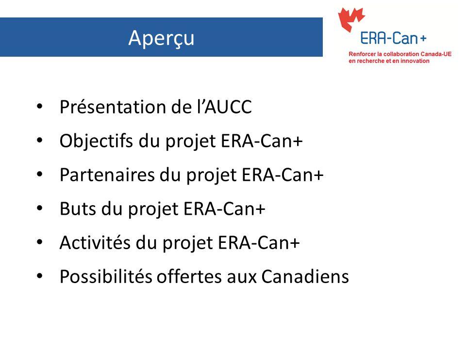 Aperçu Présentation de lAUCC Objectifs du projet ERA-Can+ Partenaires du projet ERA-Can+ Buts du projet ERA-Can+ Activités du projet ERA-Can+ Possibil