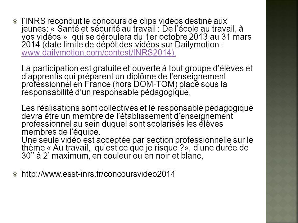 lINRS reconduit le concours de clips vidéos destiné aux jeunes: « Santé et sécurité au travail : De lécole au travail, à vos vidéos » qui se déroulera du 1er octobre 2013 au 31 mars 2014 (date limite de dépôt des vidéos sur Dailymotion : www.dailymotion.com/contest/INRS2014).