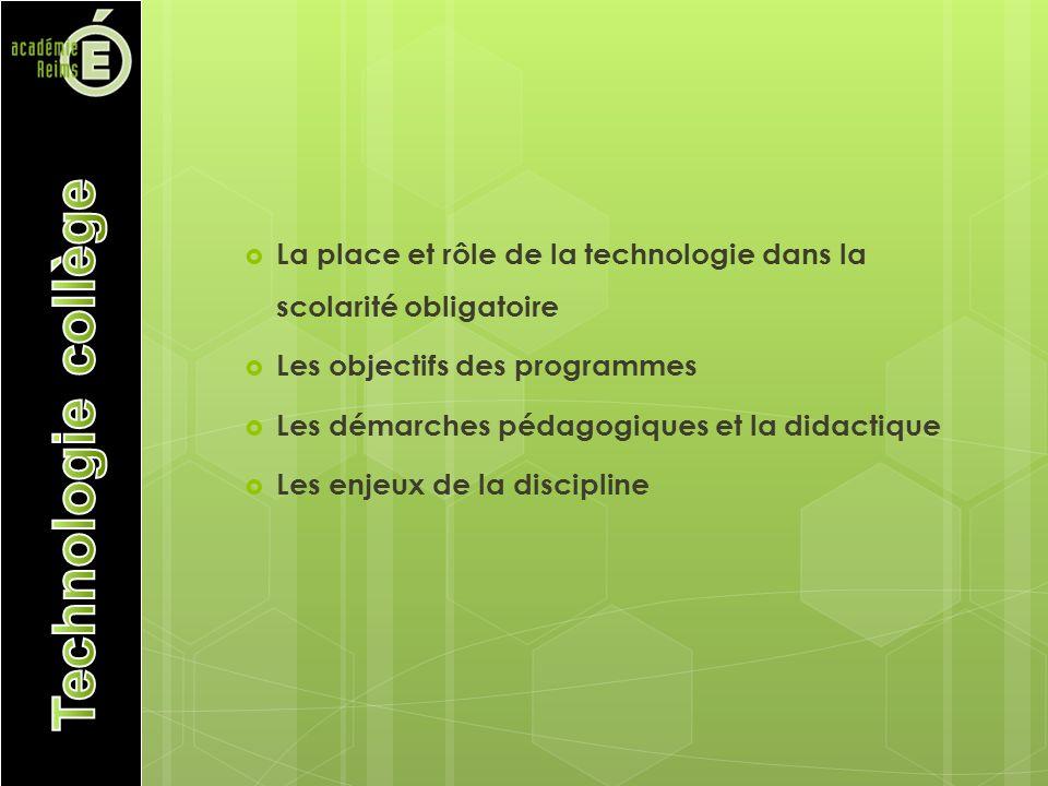 La place et rôle de la technologie dans la scolarité obligatoire Les objectifs des programmes Les démarches pédagogiques et la didactique Les enjeux de la discipline
