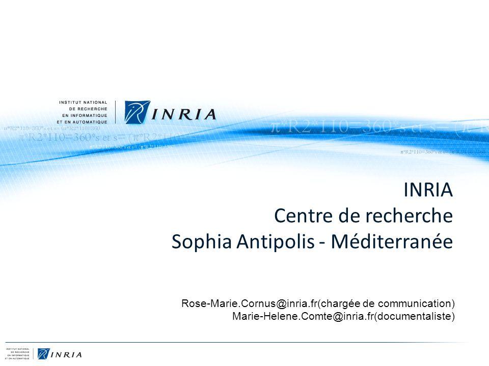 INRIA Centre de recherche Sophia Antipolis - Méditerranée Rose-Marie.Cornus@inria.fr(chargée de communication) Marie-Helene.Comte@inria.fr(documentali