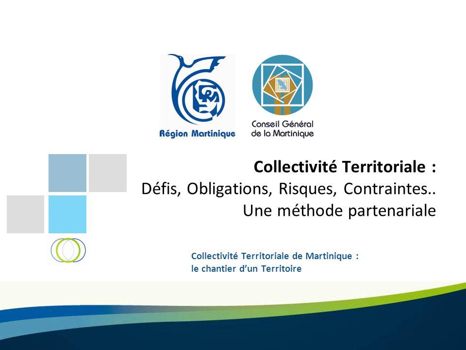 Collectivité Territoriale : Défis, Obligations, Risques, Contraintes.. Une méthode partenariale Collectivité Territoriale de Martinique : le chantier