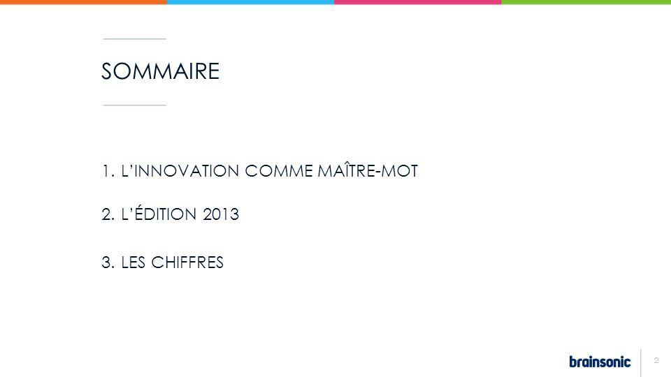 SOMMAIRE 1.LINNOVATION COMME MAÎTRE-MOT 2.LÉDITION 2013 3.LES CHIFFRES 2