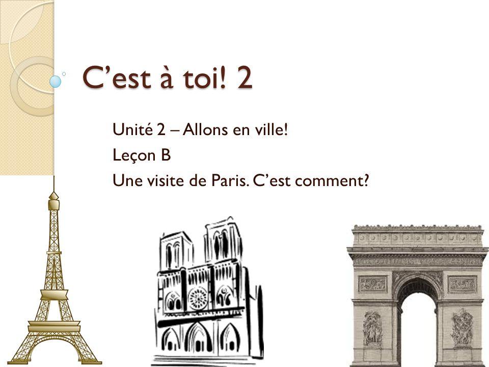 Cest à toi! 2 Unité 2 – Allons en ville! Leçon B Une visite de Paris. Cest comment