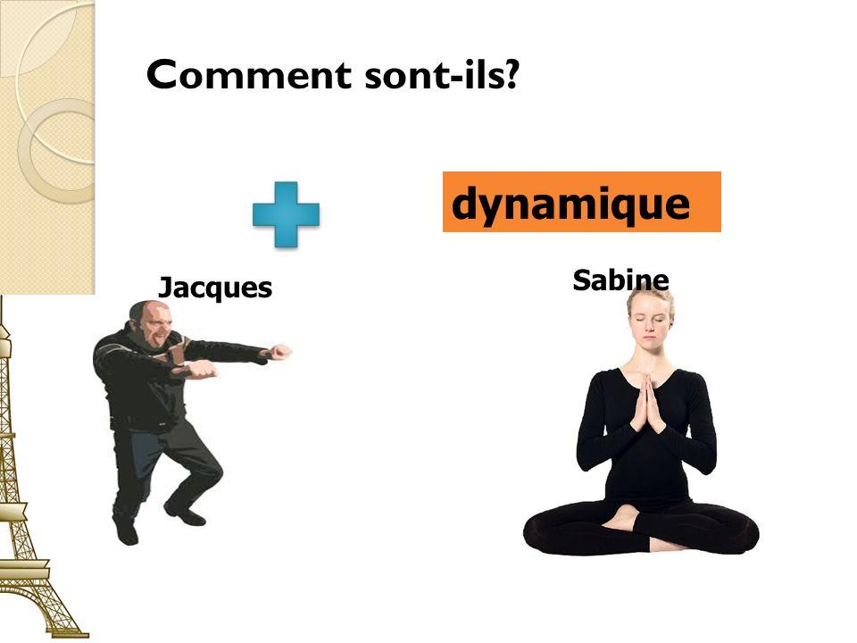 Comment sont-ils dynamique Jacques Sabine