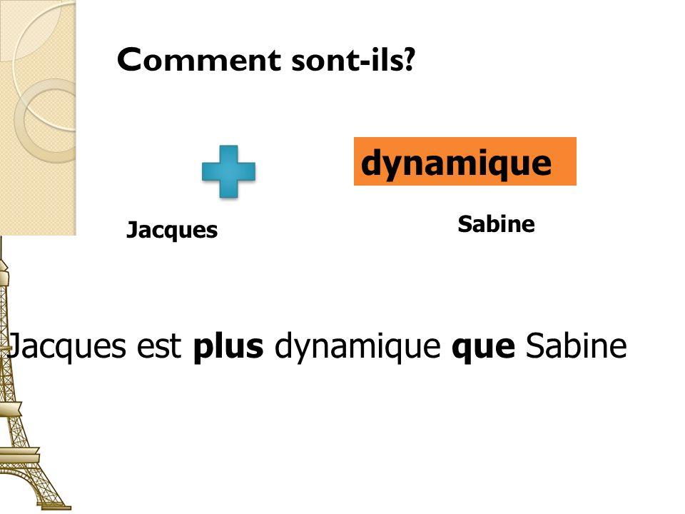 Comment sont-ils dynamique Jacques Sabine Jacques est plus dynamique que Sabine