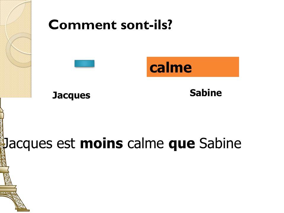 Comment sont-ils calme Jacques Sabine Jacques est moins calme que Sabine