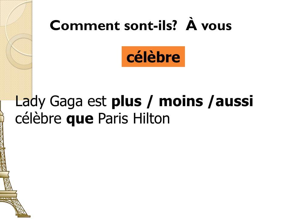 Comment sont-ils À vous célèbre Lady Gaga est plus / moins /aussi célèbre que Paris Hilton