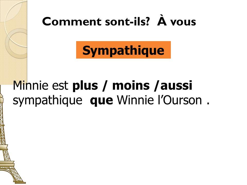 Comment sont-ils À vous Sympathique Minnie est plus / moins /aussi sympathique que Winnie lOurson.