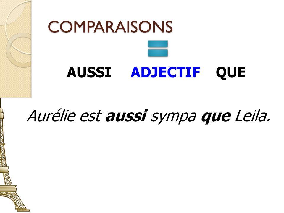 COMPARAISONS AUSSIADJECTIFQUE Aurélie est aussi sympa que Leila.