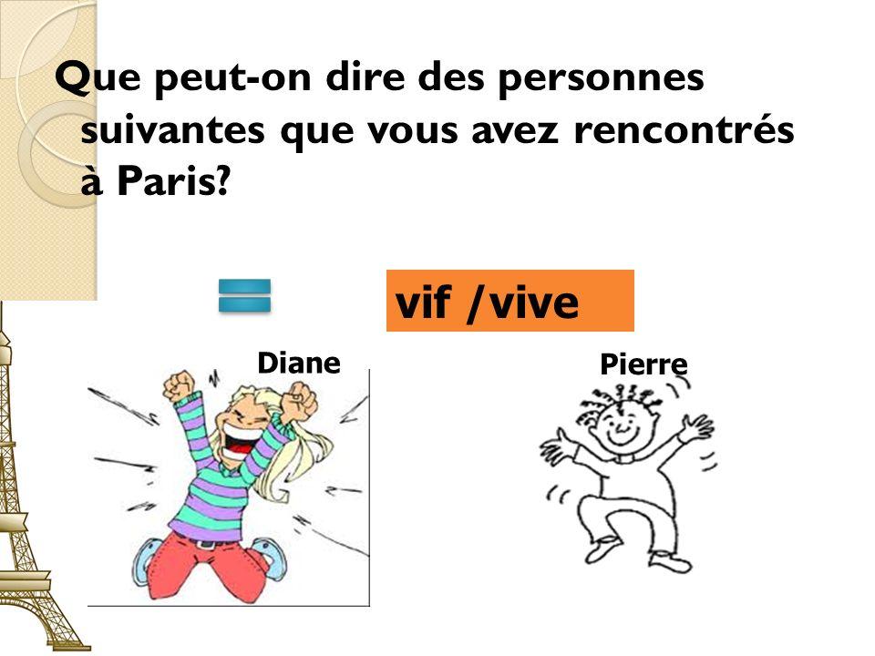 Que peut-on dire des personnes suivantes que vous avez rencontrés à Paris vif /vive Pierre Diane