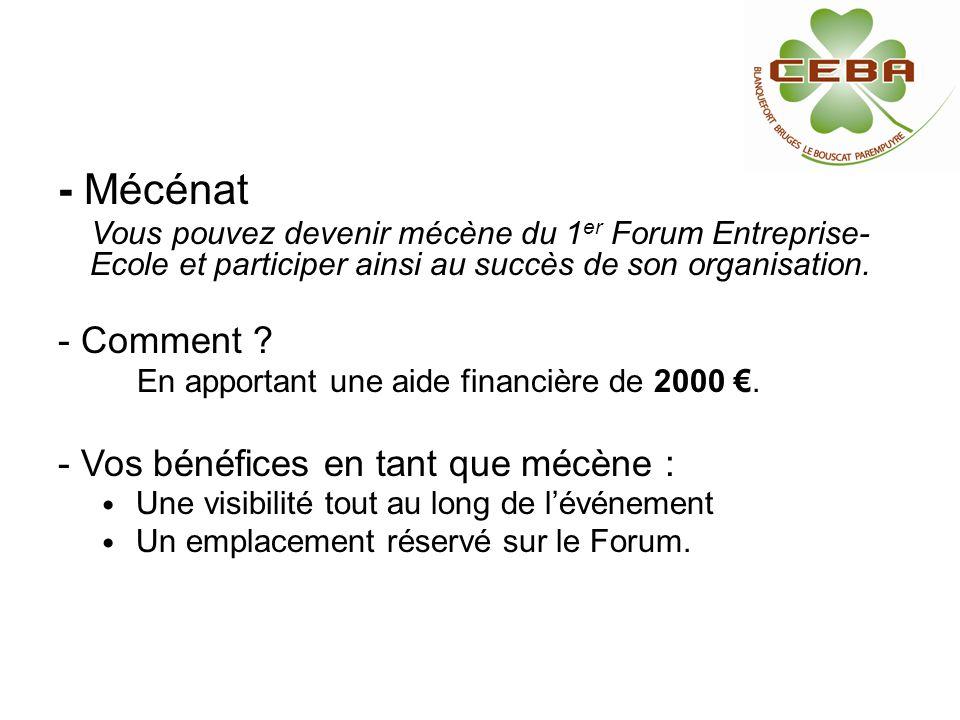 - Mécénat Vous pouvez devenir mécène du 1 er Forum Entreprise- Ecole et participer ainsi au succès de son organisation. - Comment ? En apportant une a