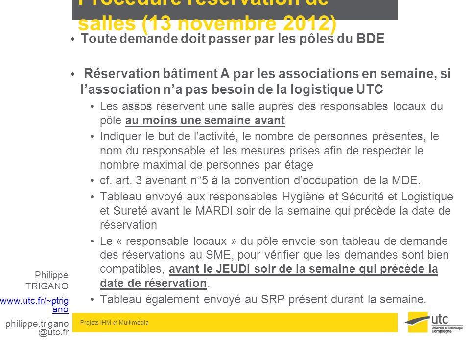 Philippe TRIGANO www.utc.fr/~ptrig ano philippe.trigano @utc.fr Projets IHM et Multimédia Procédure réservation de salles (13 novembre 2012) Toute dem