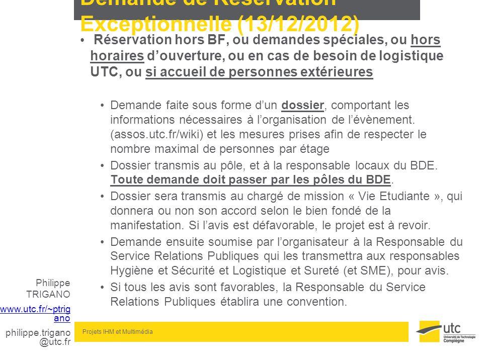 Philippe TRIGANO www.utc.fr/~ptrig ano philippe.trigano @utc.fr Projets IHM et Multimédia Demande de Réservation Exceptionnelle (13/12/2012) Réservati