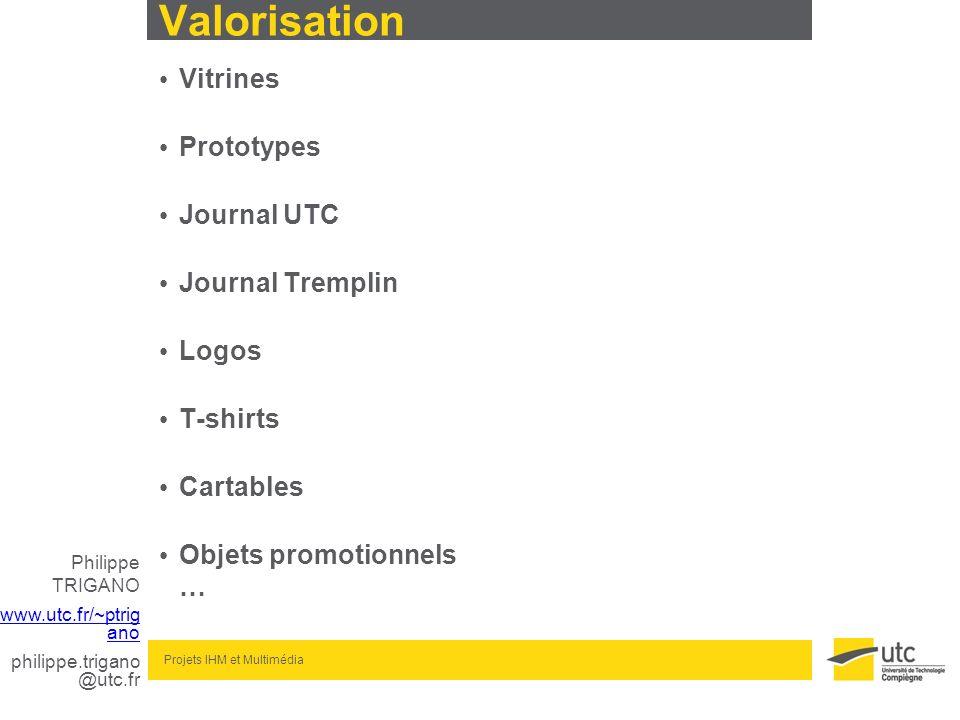 Philippe TRIGANO www.utc.fr/~ptrig ano philippe.trigano @utc.fr Projets IHM et Multimédia Valorisation Vitrines Prototypes Journal UTC Journal Trempli