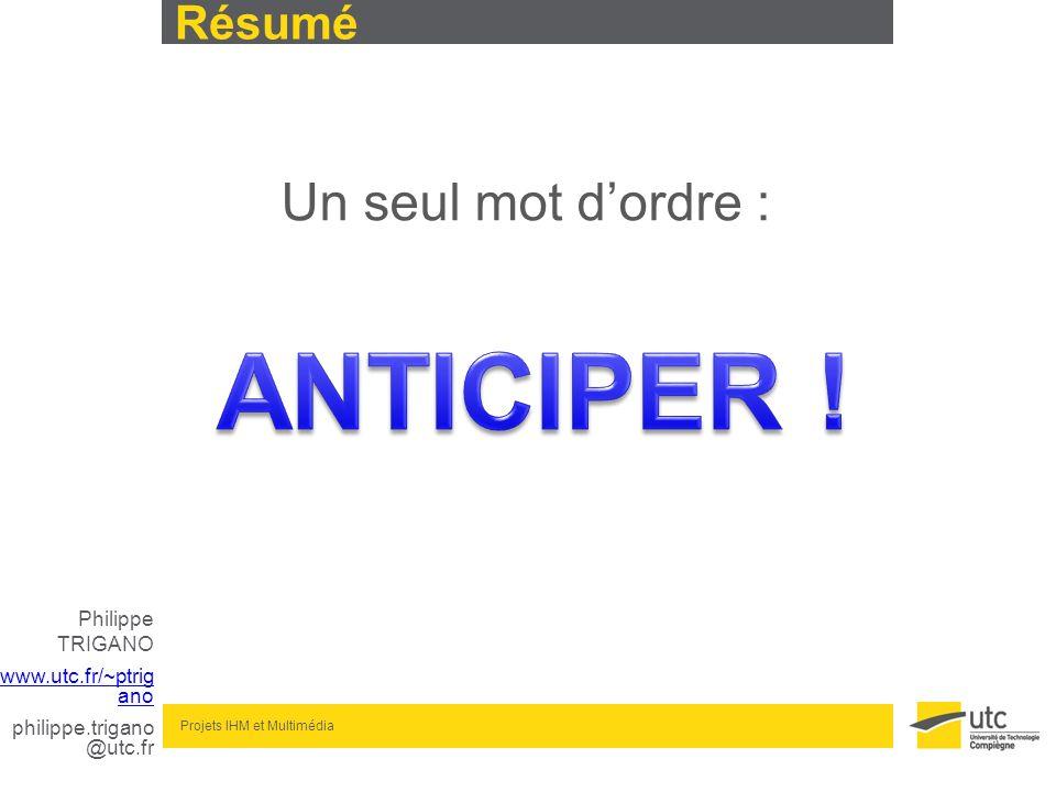 Philippe TRIGANO www.utc.fr/~ptrig ano philippe.trigano @utc.fr Projets IHM et Multimédia Résumé Un seul mot dordre :
