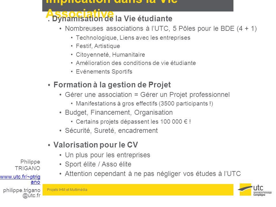 Philippe TRIGANO www.utc.fr/~ptrig ano philippe.trigano @utc.fr Projets IHM et Multimédia Implication dans la Vie Associative. Dynamisation de la Vie