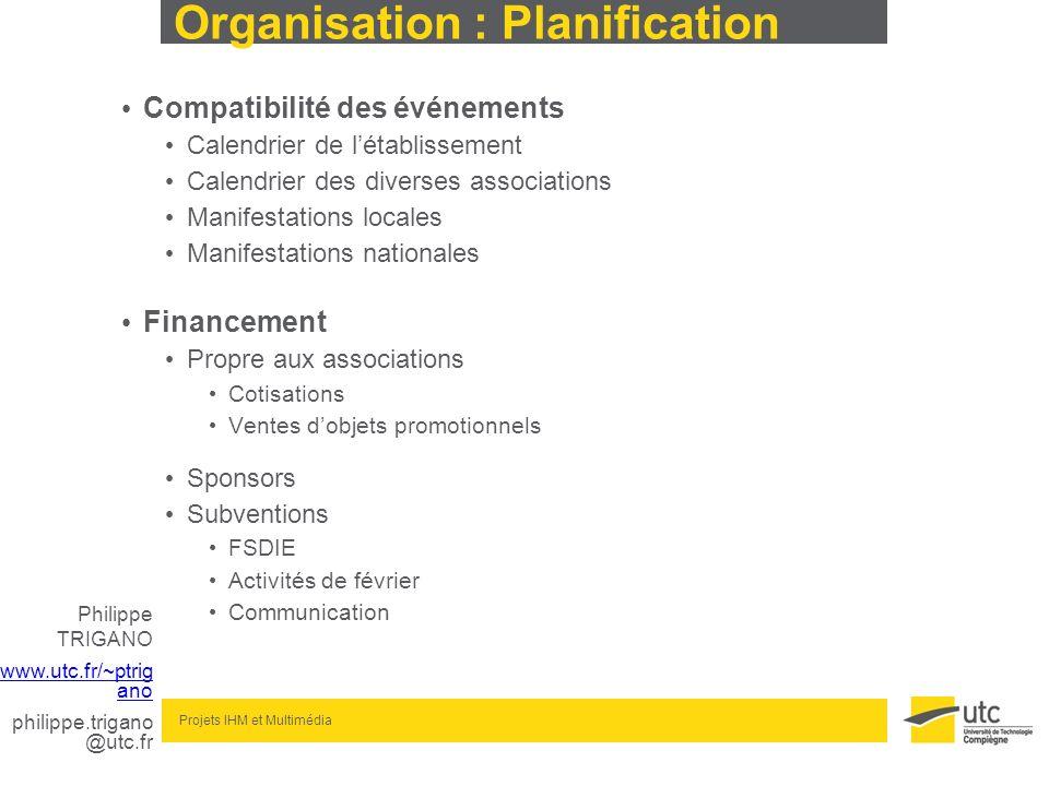 Philippe TRIGANO www.utc.fr/~ptrig ano philippe.trigano @utc.fr Projets IHM et Multimédia Organisation : Planification Compatibilité des événements Ca