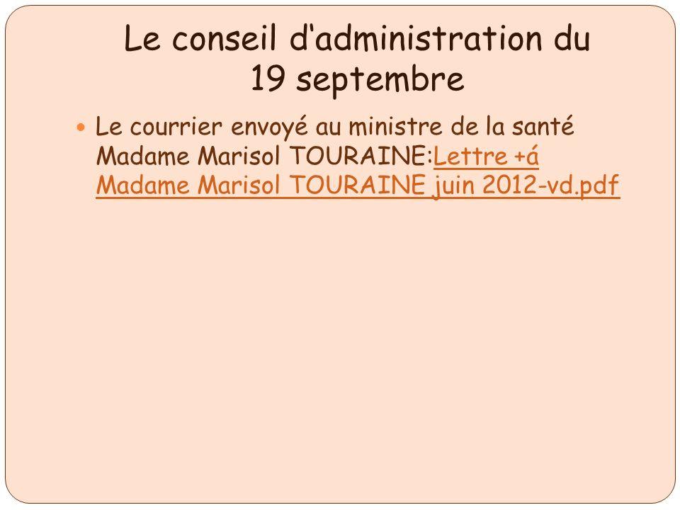 Le conseil dadministration du 19 septembre Le courrier envoyé au ministre de la santé Madame Marisol TOURAINE:Lettre +á Madame Marisol TOURAINE juin 2012-vd.pdfLettre +á Madame Marisol TOURAINE juin 2012-vd.pdf