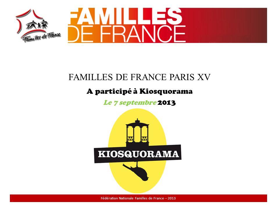 FAMILLES DE FRANCE PARIS XV A participé à Kiosquorama Le 7 septembre 2013 Fédération Nationale Familles de France – 2013