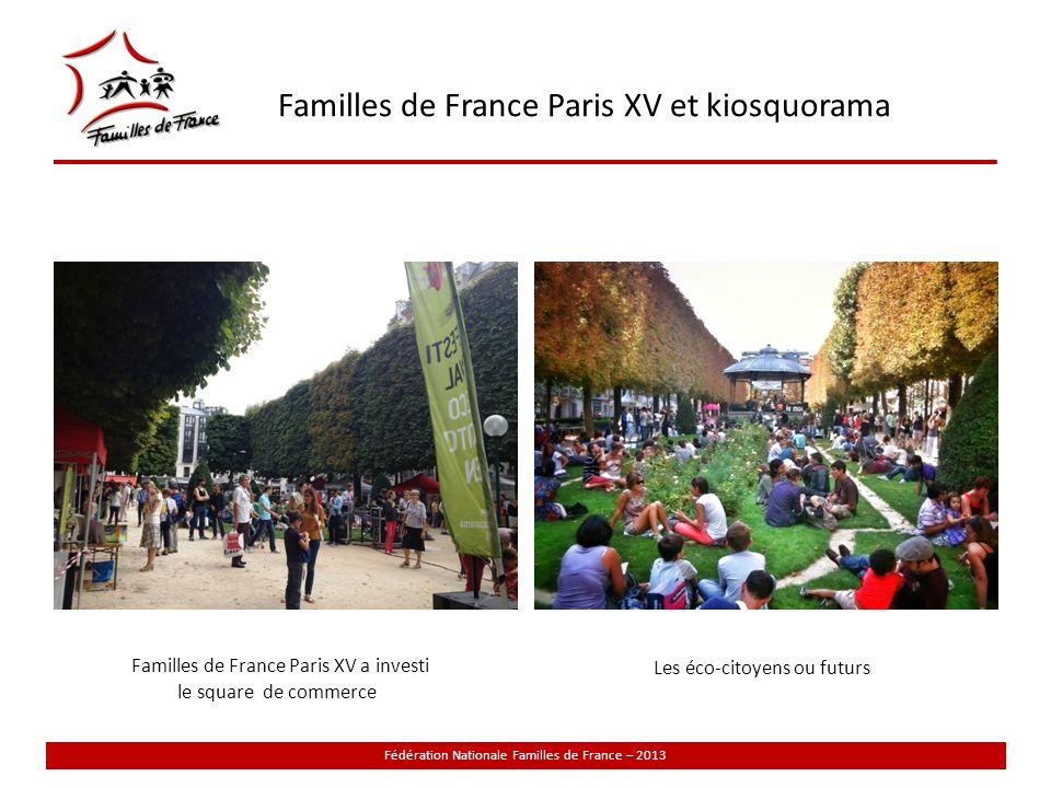 Familles de France Paris XV et kiosquorama Fédération Nationale Familles de France – 2013 Les éco-citoyens ou futurs Familles de France Paris XV a investi le square de commerce