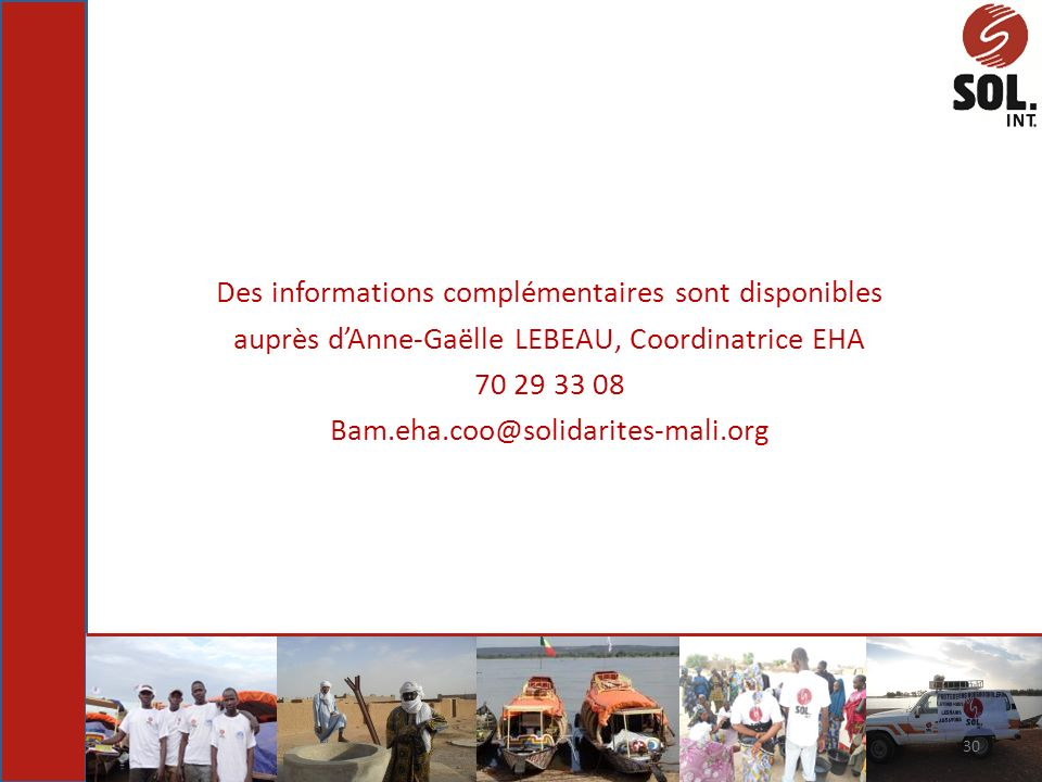 Des informations complémentaires sont disponibles auprès dAnne-Gaëlle LEBEAU, Coordinatrice EHA 70 29 33 08 Bam.eha.coo@solidarites-mali.org 30