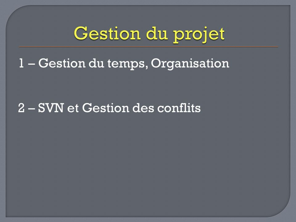 1 – Gestion du temps, Organisation 2 – SVN et Gestion des conflits
