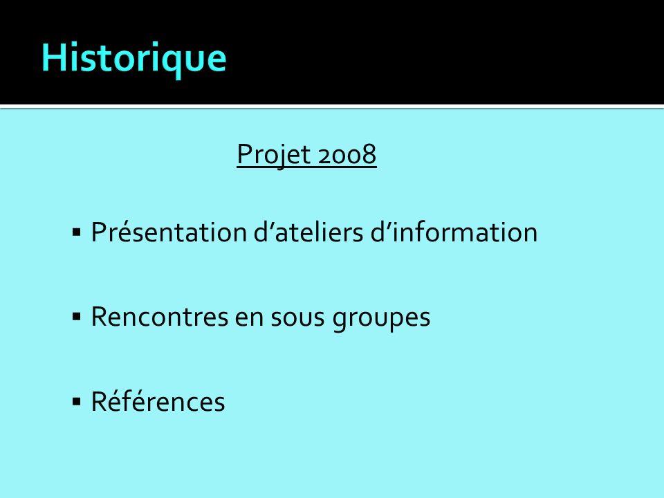 Projet 2008 Présentation dateliers dinformation Rencontres en sous groupes Références