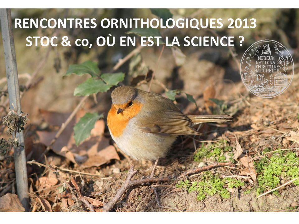 RENCONTRES ORNITHOLOGIQUES 2013 STOC & co, OÙ EN EST LA SCIENCE ?