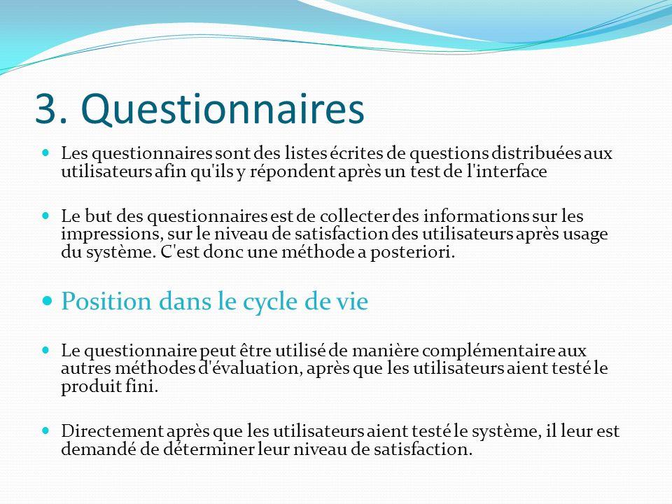 3. Questionnaires Les questionnaires sont des listes écrites de questions distribuées aux utilisateurs afin qu'ils y répondent après un test de l'inte