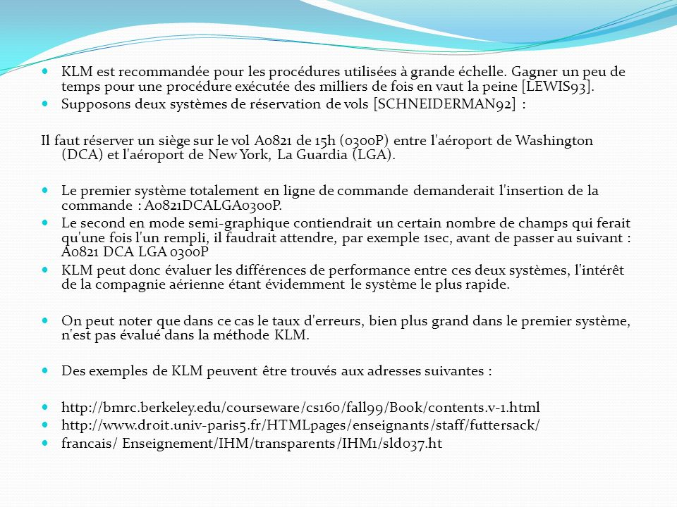 KLM est recommandée pour les procédures utilisées à grande échelle. Gagner un peu de temps pour une procédure exécutée des milliers de fois en vaut la