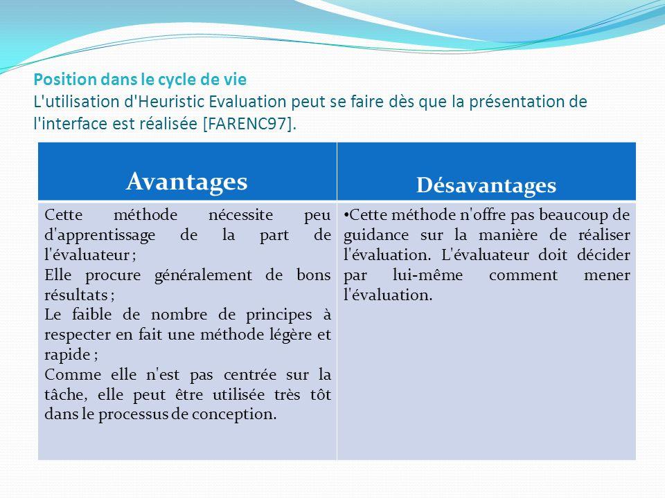 Position dans le cycle de vie L'utilisation d'Heuristic Evaluation peut se faire dès que la présentation de l'interface est réalisée [FARENC97]. Avant