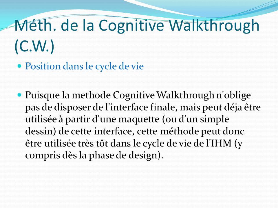 Méth. de la Cognitive Walkthrough (C.W.) Position dans le cycle de vie Puisque la methode Cognitive Walkthrough n'oblige pas de disposer de l'interfac